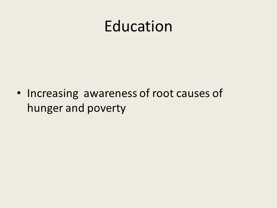 Education Increasing awareness of root causes of hunger and poverty