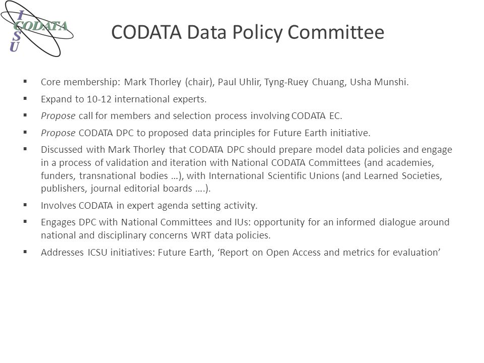CODATA Data Policy Committee  Core membership: Mark Thorley (chair), Paul Uhlir, Tyng-Ruey Chuang, Usha Munshi.