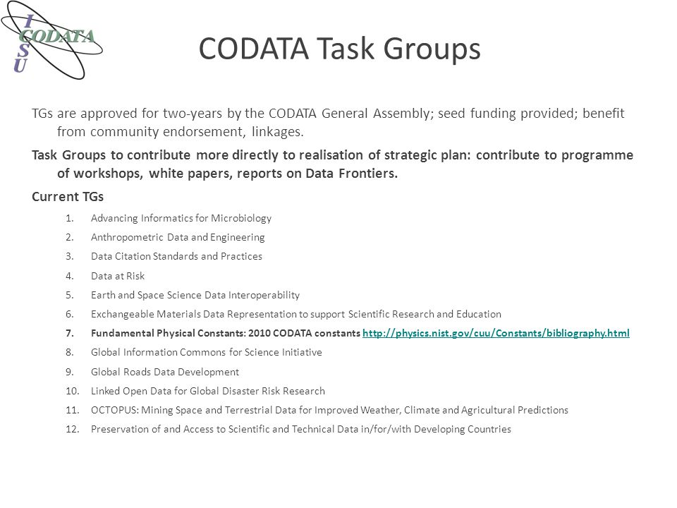 CODATA Task Groups TGs are approved for two-years by the CODATA General Assembly; seed funding provided; benefit from community endorsement, linkages.
