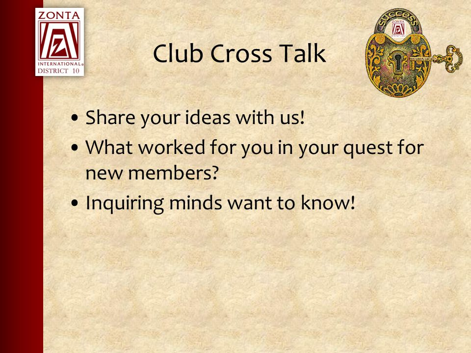 Club Cross Talk Share your ideas with us. What worked for you in your quest for new members.