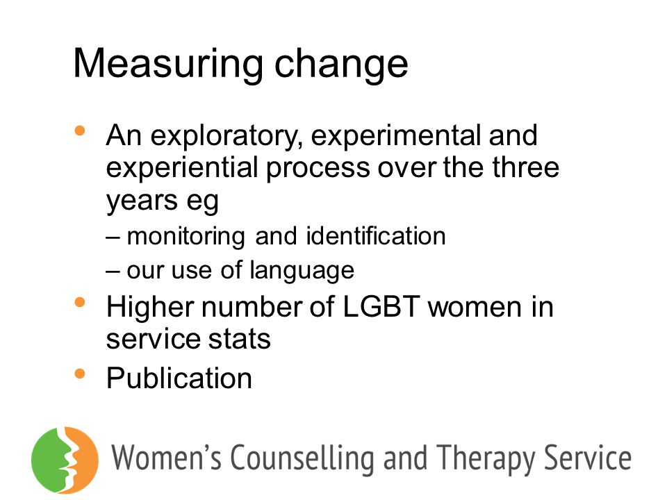 Measuring change An exploratory, experimental and experiential process over the three years eg –monitoring and identification –our use of language Hig