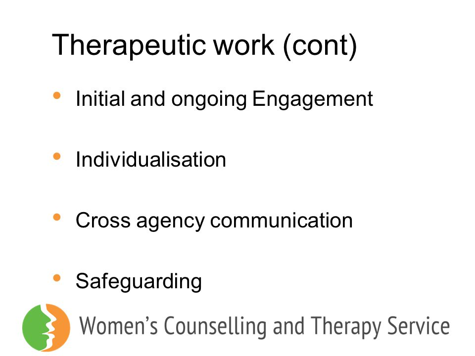 Therapeutic work (cont) Initial and ongoing Engagement Individualisation Cross agency communication Safeguarding