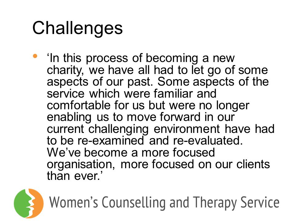 Challenges 'In this process of becoming a new charity, we have all had to let go of some aspects of our past. Some aspects of the service which were f