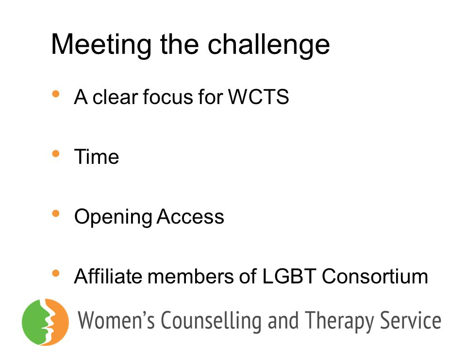 Meeting the challenge A clear focus for WCTS Time Opening Access Affiliate members of LGBT Consortium