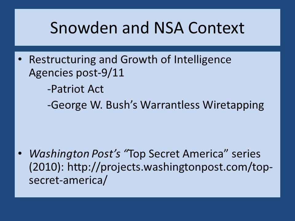 Snowden and NSA Context Restructuring and Growth of Intelligence Agencies post-9/11 -Patriot Act -George W.