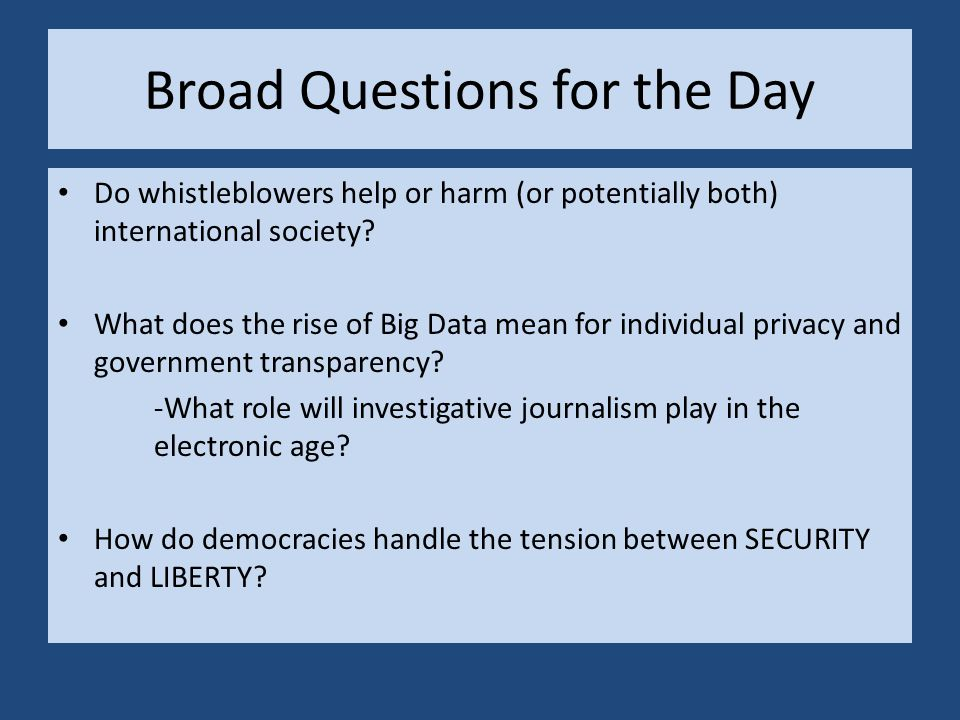 Broad Questions for the Day Do whistleblowers help or harm (or potentially both) international society.