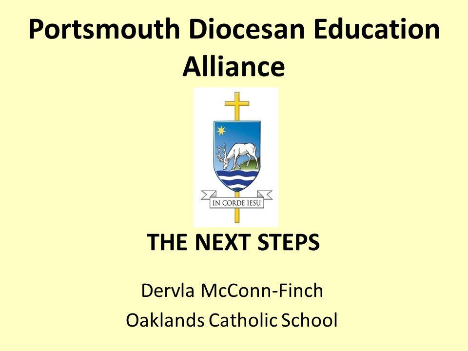 Portsmouth Diocesan Education Alliance Dervla McConn-Finch Oaklands Catholic School THE NEXT STEPS