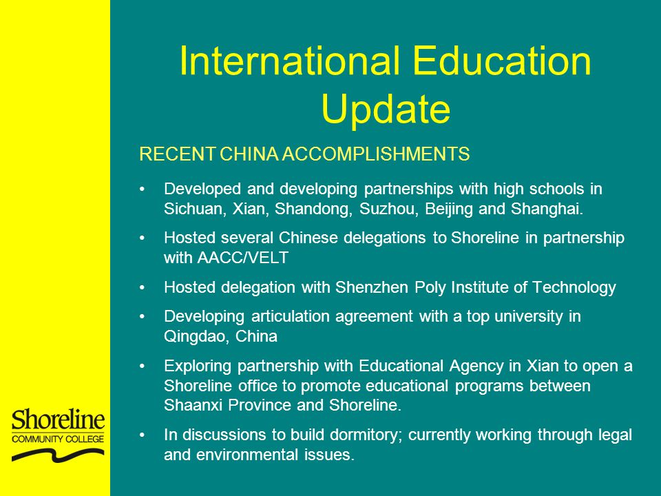 International Education Update RECENT CHINA ACCOMPLISHMENTS Developed and developing partnerships with high schools in Sichuan, Xian, Shandong, Suzhou