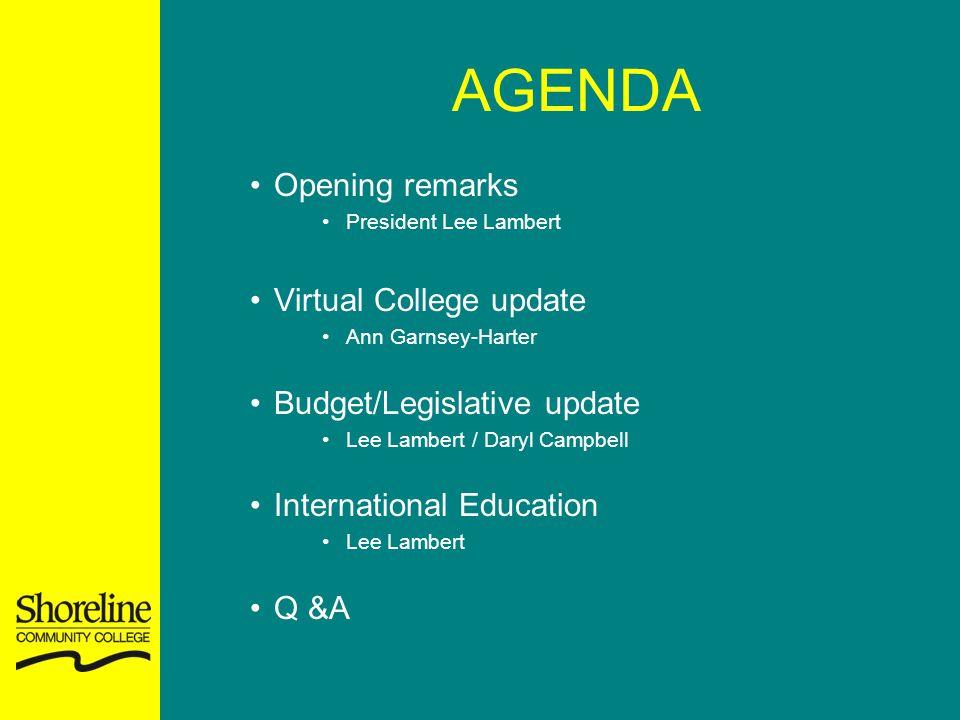 AGENDA Opening remarks President Lee Lambert Virtual College update Ann Garnsey-Harter Budget/Legislative update Lee Lambert / Daryl Campbell International Education Lee Lambert Q &A