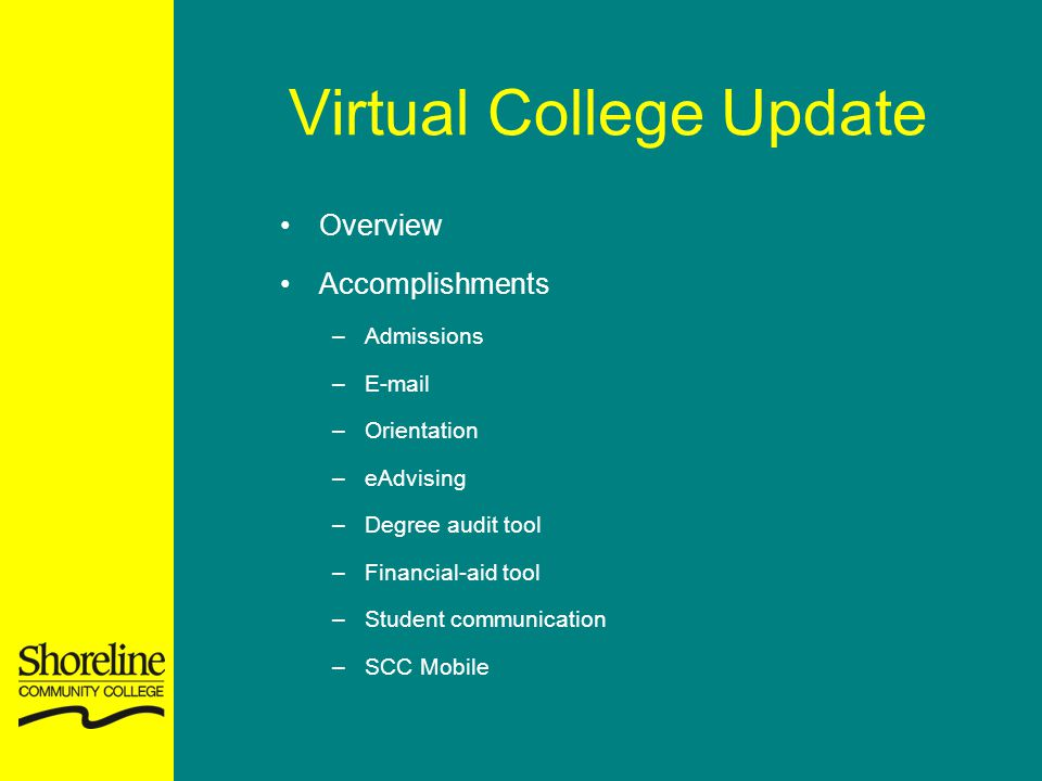 Virtual College Update Overview Accomplishments –Admissions –E-mail –Orientation –eAdvising –Degree audit tool –Financial-aid tool –Student communication –SCC Mobile