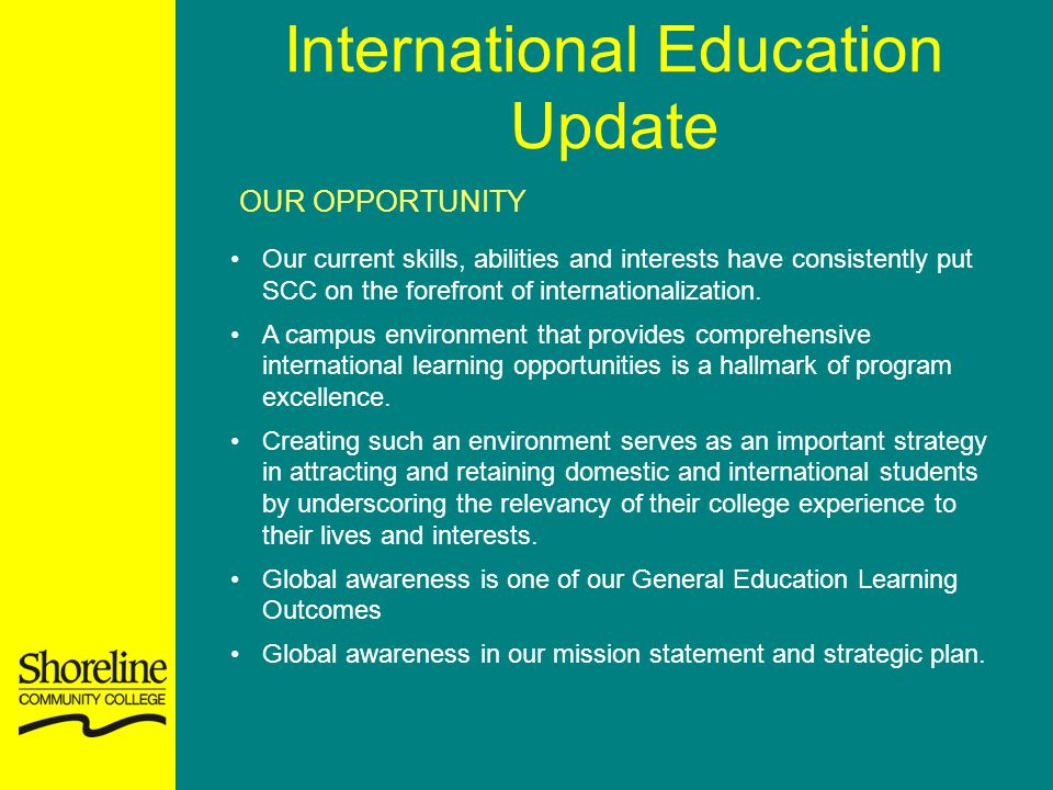 International Education Update OUR OPPORTUNITY Our current skills, abilities and interests have consistently put SCC on the forefront of internationalization.