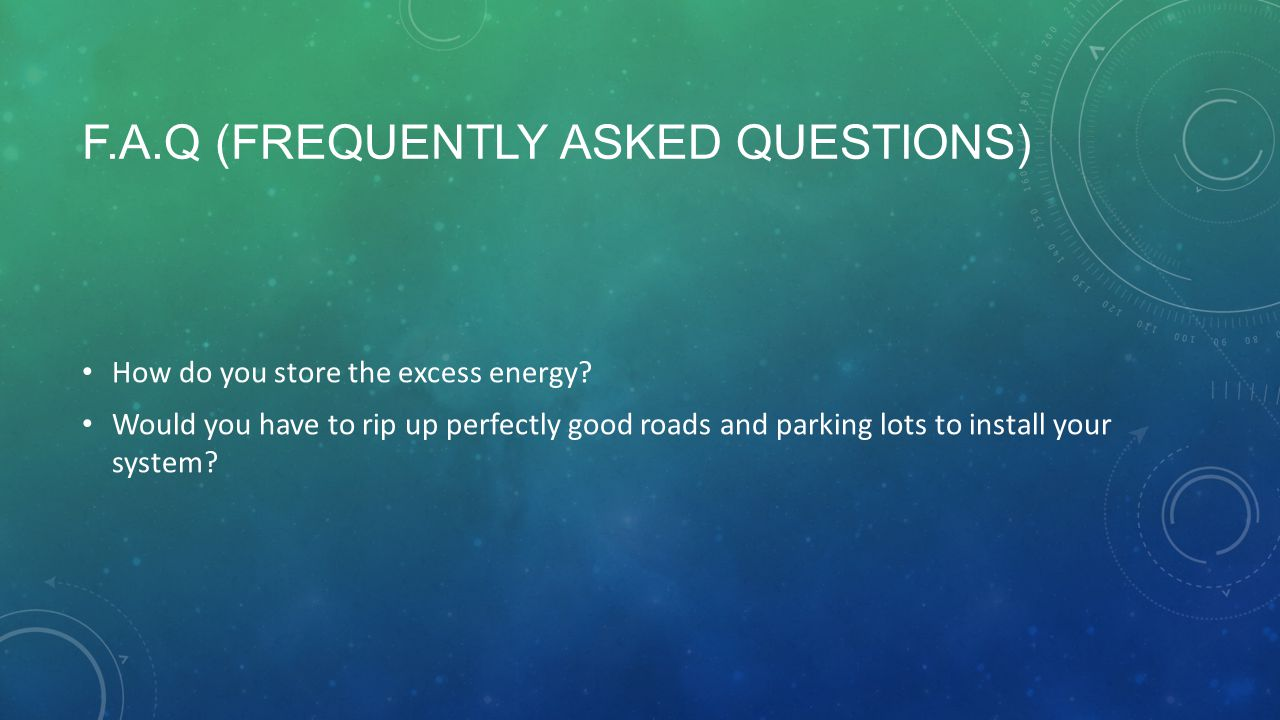F.A.Q (FREQUENTLY ASKED QUESTIONS) How do you store the excess energy.