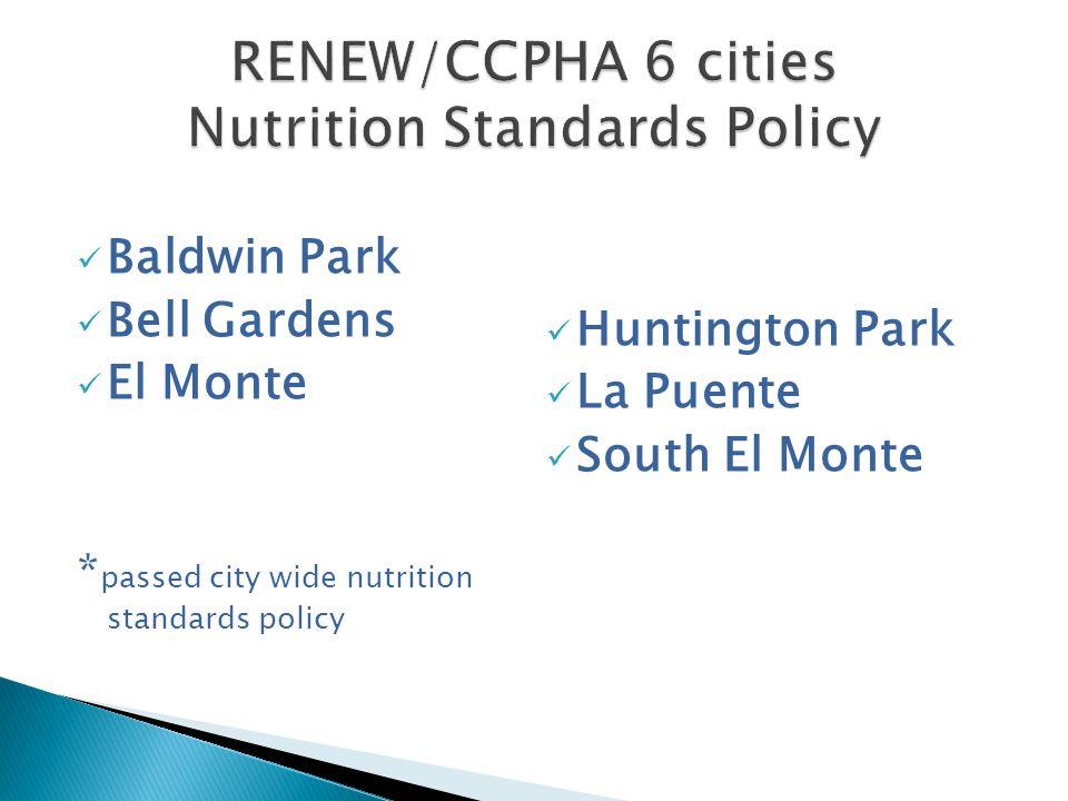 Baldwin Park Bell Gardens El Monte * passed city wide nutrition standards policy Huntington Park La Puente South El Monte