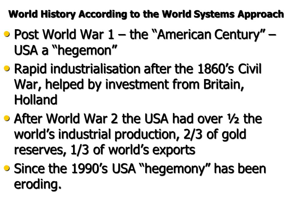 "World History According to the World Systems Approach 19 th century – Britain became the ""hegemon"" 19 th century – Britain became the ""hegemon"" Highly"