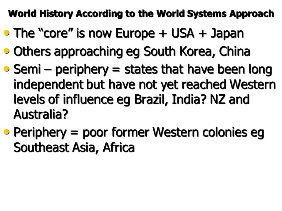 "World History According to the World Systems Approach Post World War 1 – the ""American Century"" – USA a ""hegemon"" Post World War 1 – the ""American Cen"