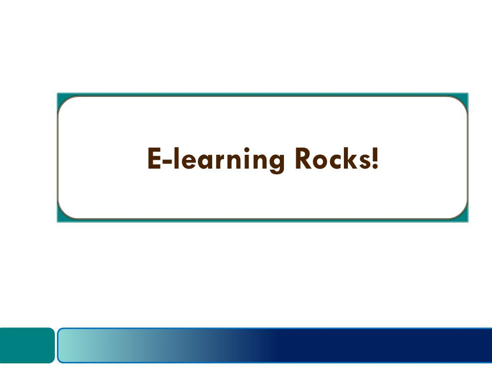 E-learning Rocks!