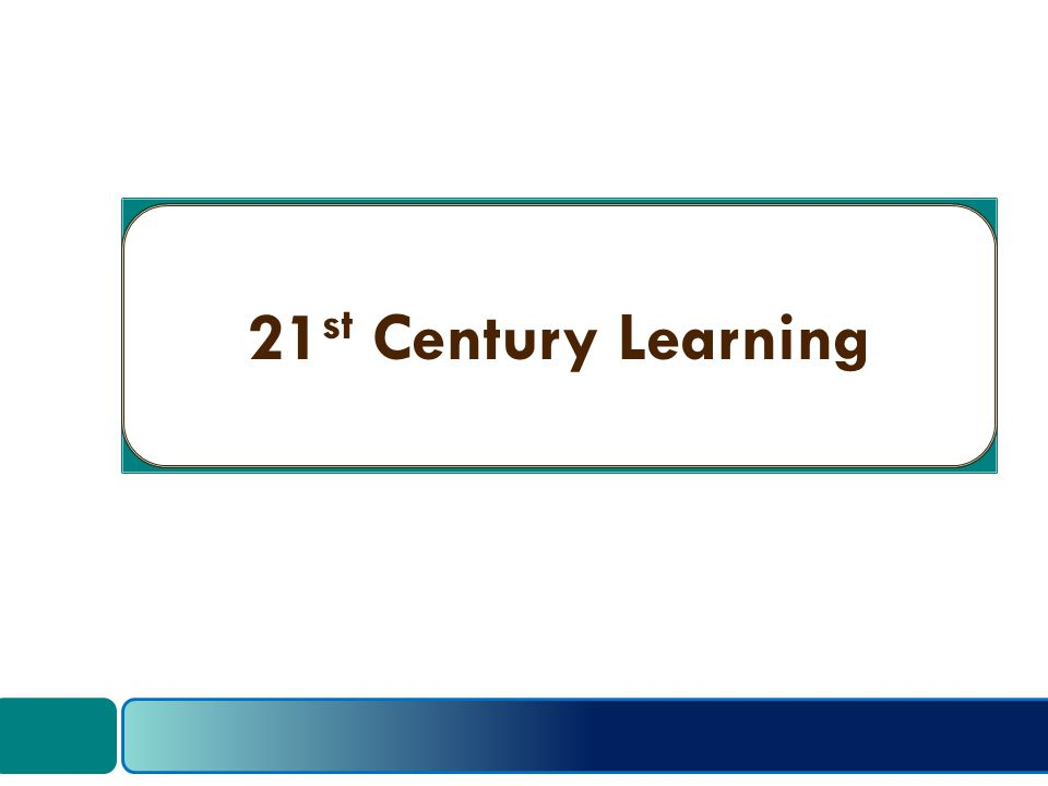 21 st Century Learning