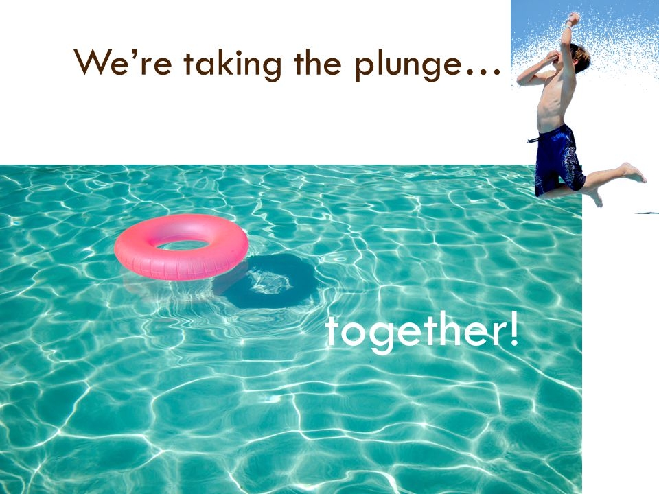 We're taking the plunge… together!