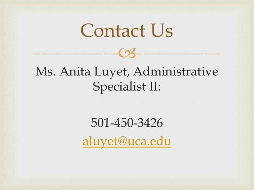  Ms. Anita Luyet, Administrative Specialist II: 501-450-3426 aluyet@uca.edu Contact Us