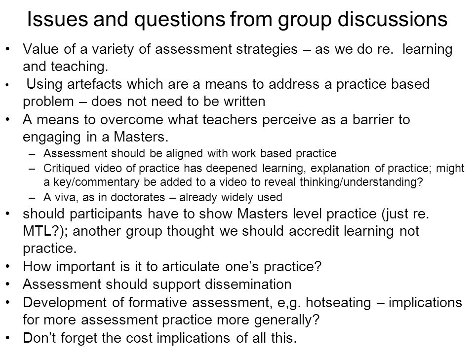 Issues and questions from group discussions Value of a variety of assessment strategies – as we do re. learning and teaching. Using artefacts which ar