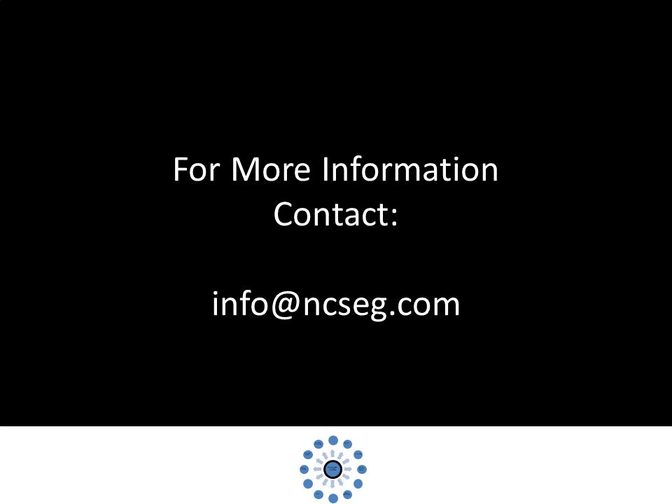 For More Information Contact: info@ncseg.com Consumer & Family Stakeholder Engagement Entrance To System Waiting Lists Assessment Person- Centered Planning Self- Direction Support Coordination ServicesQuality Qualified Providers Payment Structure Transition Planning Participant Protections