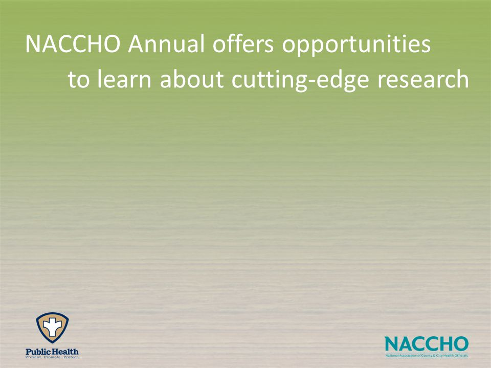 to learn about cutting-edge research NACCHO Annual offers opportunities