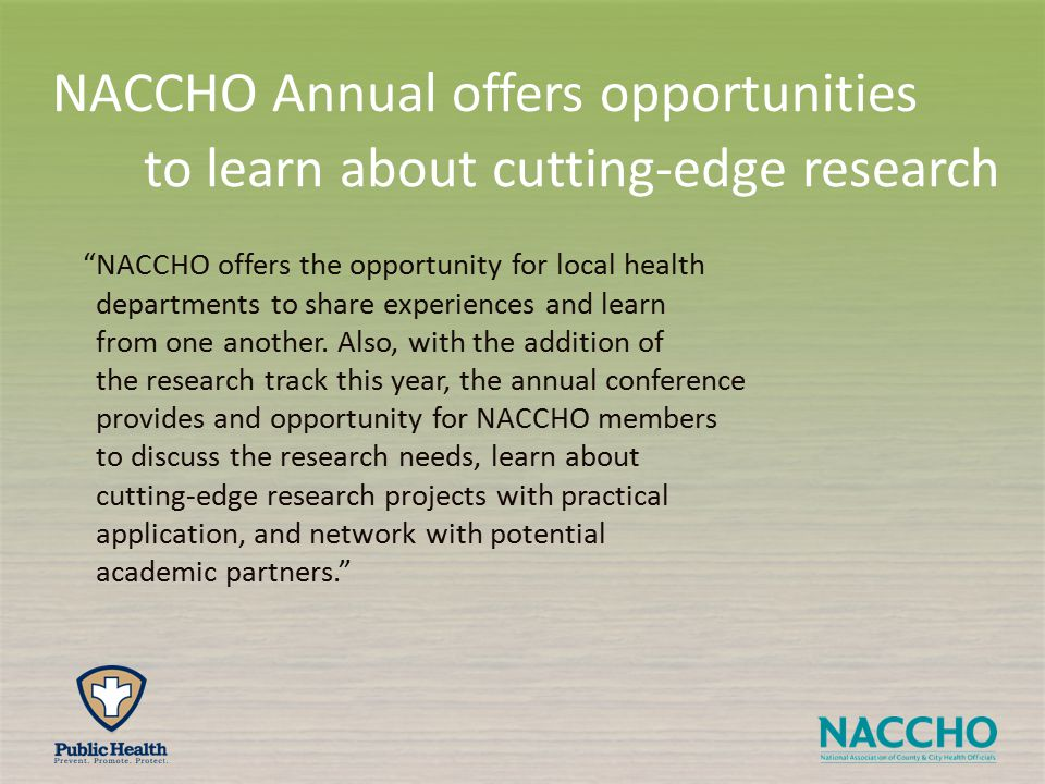NACCHO offers the opportunity for local health departments to share experiences and learn from one another.