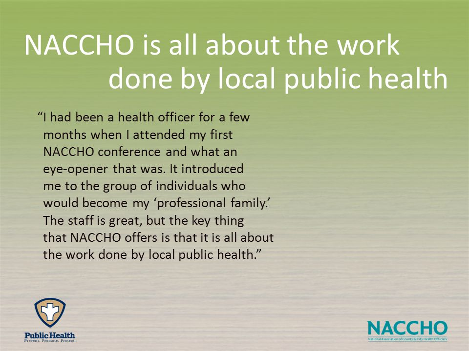 I had been a health officer for a few months when I attended my first NACCHO conference and what an eye-opener that was.