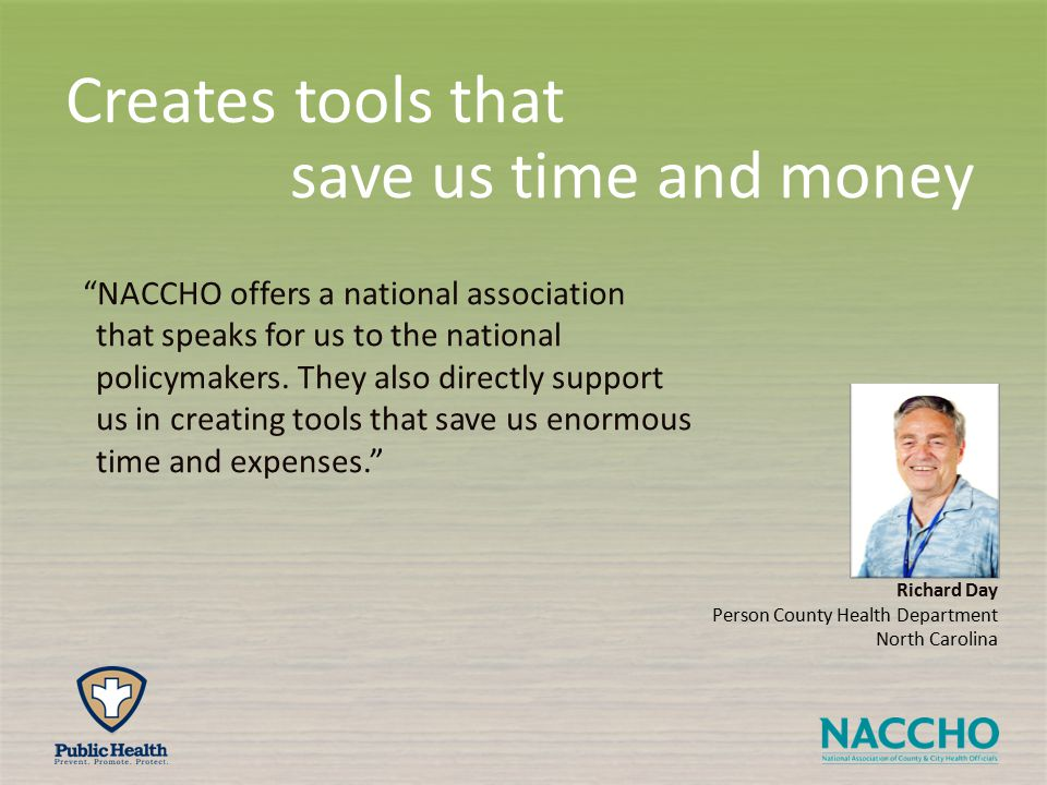 Richard Day Person County Health Department North Carolina NACCHO offers a national association that speaks for us to the national policymakers.