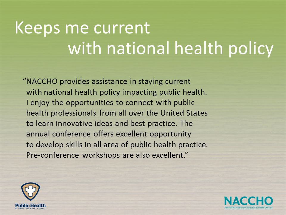 NACCHO provides assistance in staying current with national health policy impacting public health.