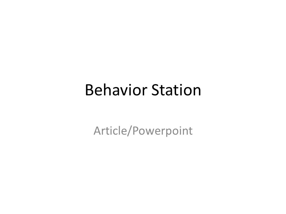 Behavior Station Article/Powerpoint