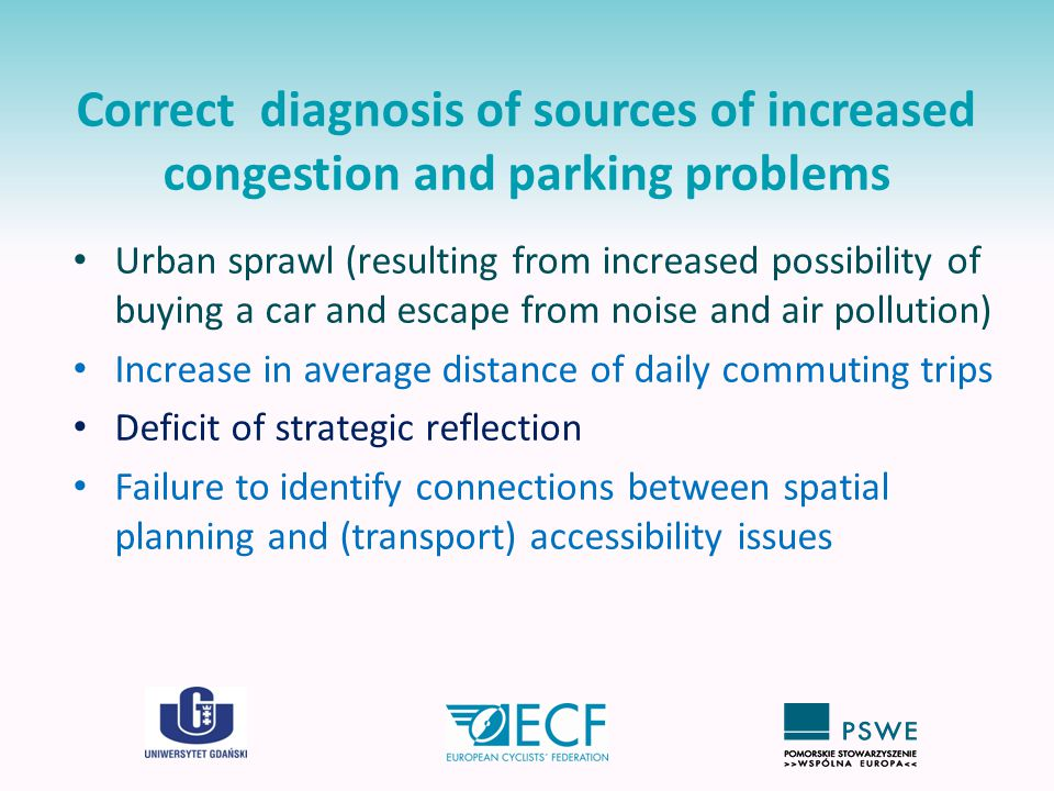 Correct diagnosis of sources of increased congestion and parking problems Urban sprawl (resulting from increased possibility of buying a car and escap