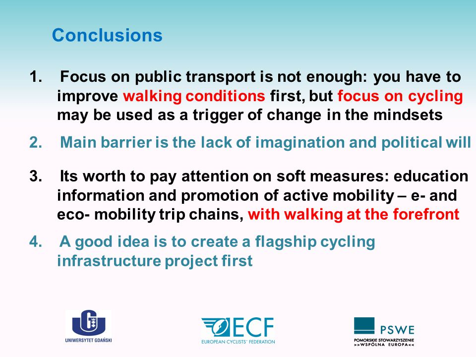 Conclusions 1. Focus on public transport is not enough: you have to improve walking conditions first, but focus on cycling may be used as a trigger of