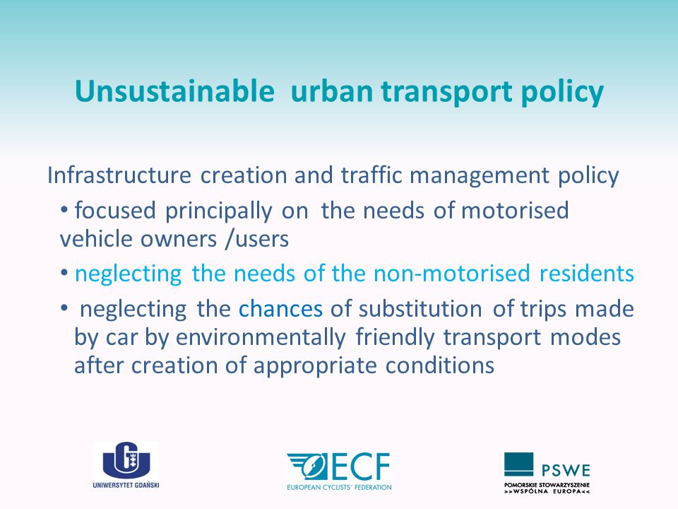 Unsustainable urban transport policy Infrastructure creation and traffic management policy focused principally on the needs of motorised vehicle owner