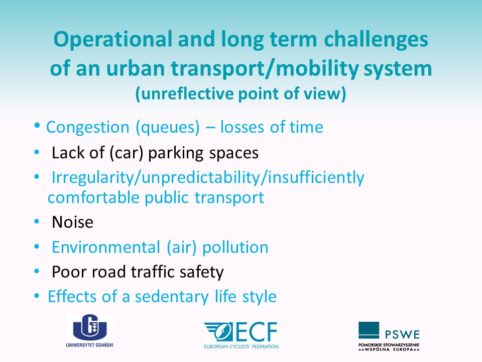 Operational and long term challenges of an urban transport/mobility system (unreflective point of view) Congestion (queues) – losses of time Lack of (
