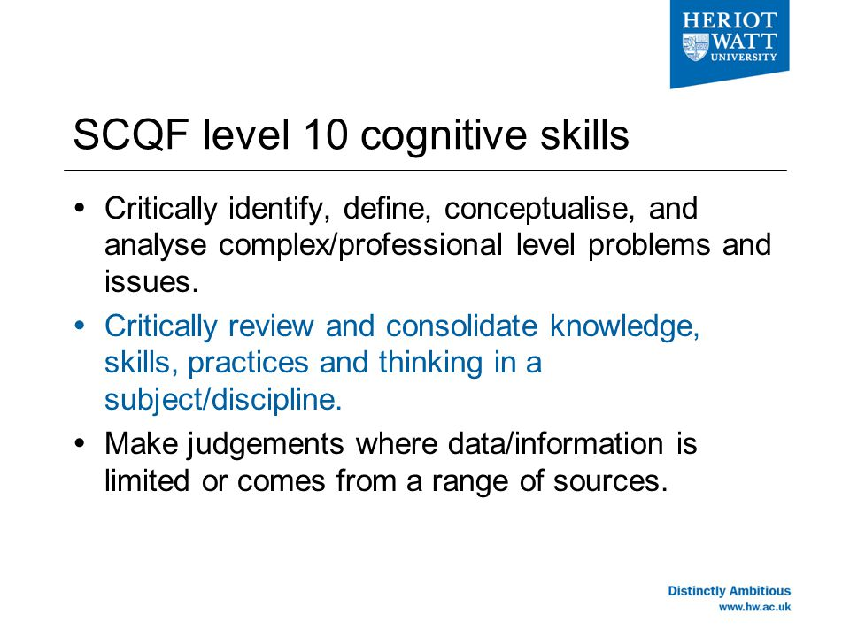 SCQF level 10 cognitive skills  Critically identify, define, conceptualise, and analyse complex/professional level problems and issues.
