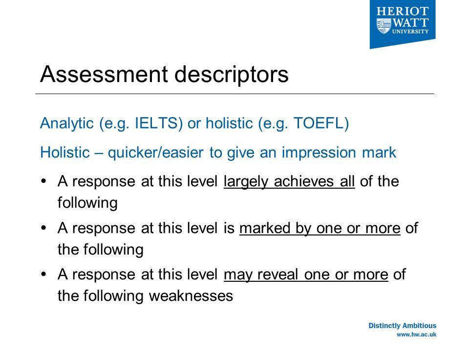 Assessment descriptors Analytic (e.g. IELTS) or holistic (e.g.