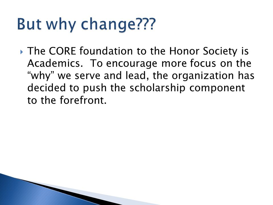  The CORE foundation to the Honor Society is Academics.