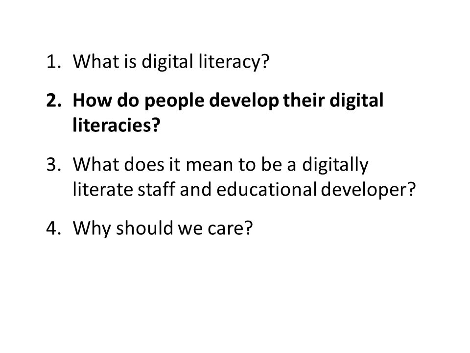 1.What is digital literacy. 2.How do people develop their digital literacies.
