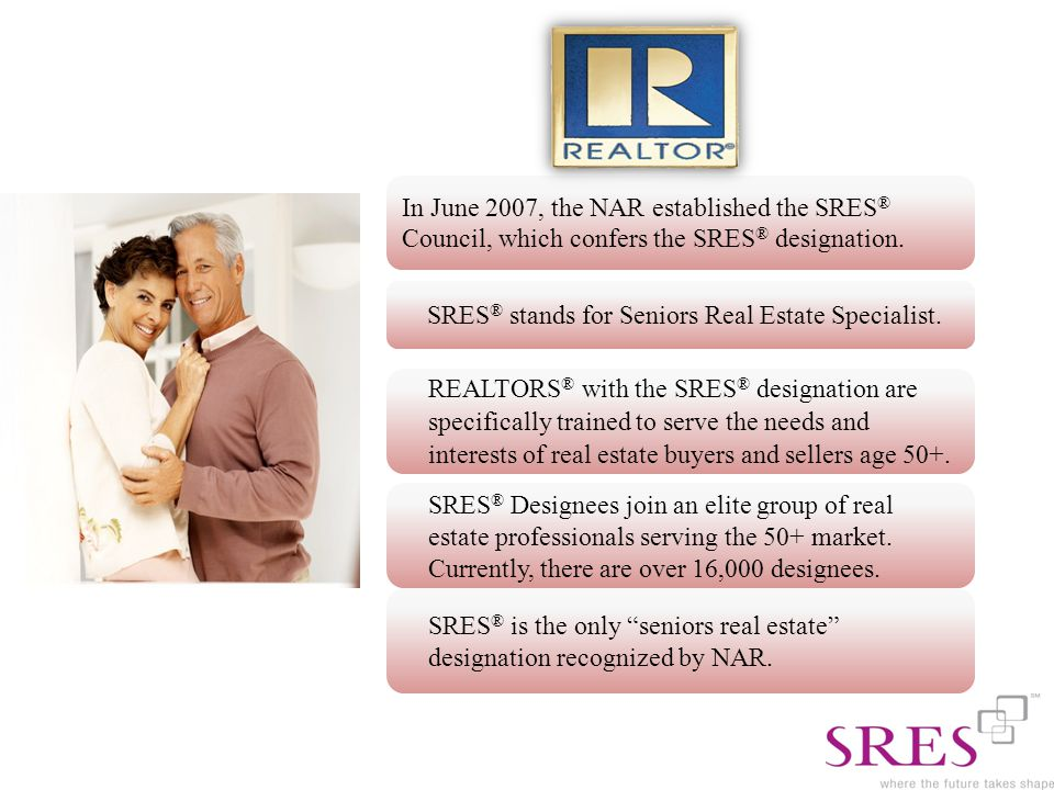 SRES ® stands for Seniors Real Estate Specialist.