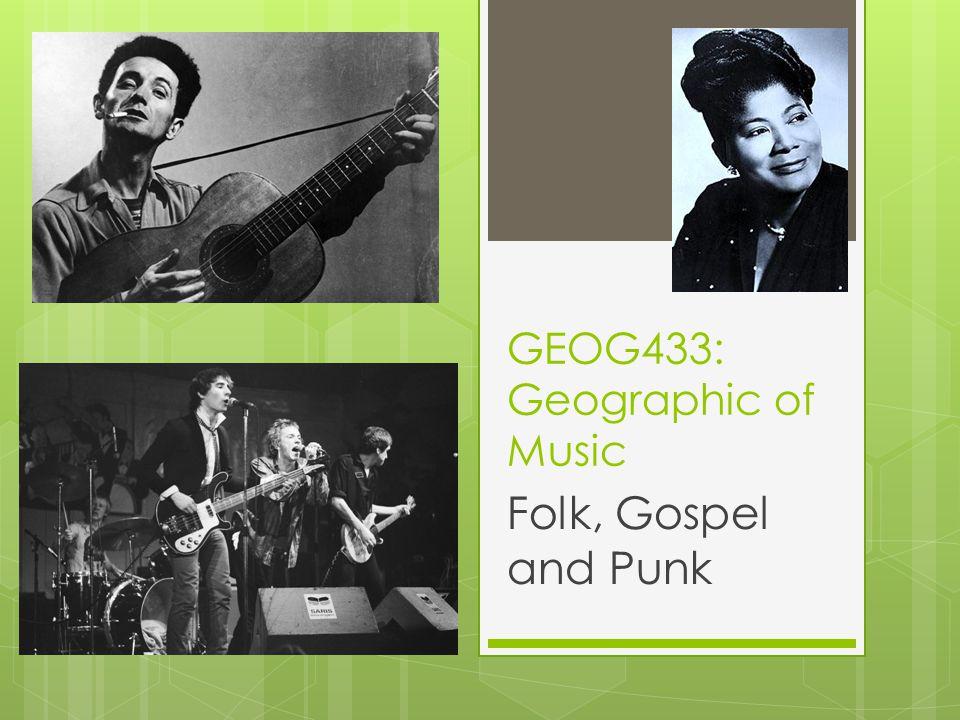 GEOG433: Geographic of Music Folk, Gospel and Punk