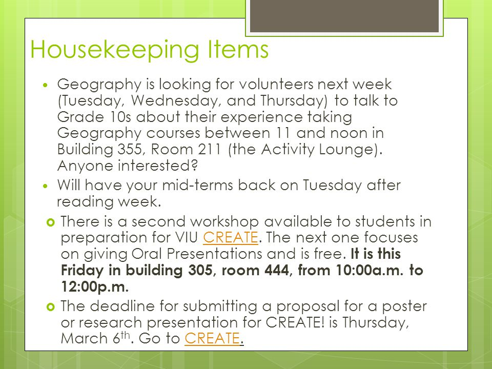 Housekeeping Items Geography is looking for volunteers next week (Tuesday, Wednesday, and Thursday) to talk to Grade 10s about their experience taking
