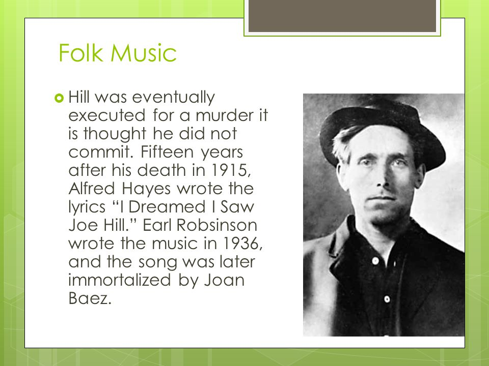 Folk Music  Hill was eventually executed for a murder it is thought he did not commit.