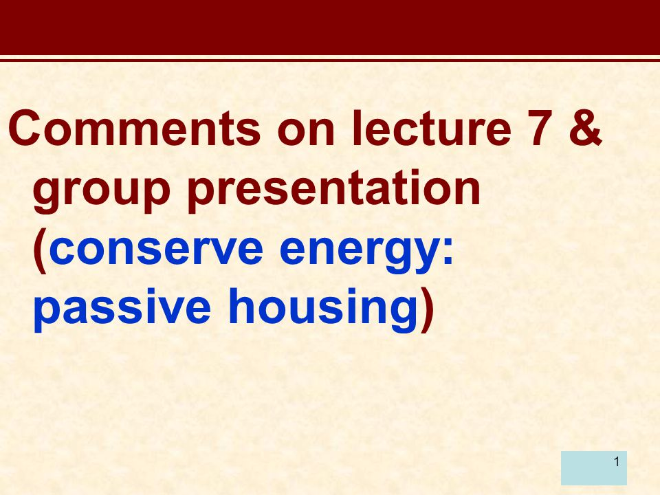 1 Comments on lecture 7 & group presentation (conserve energy: passive housing)