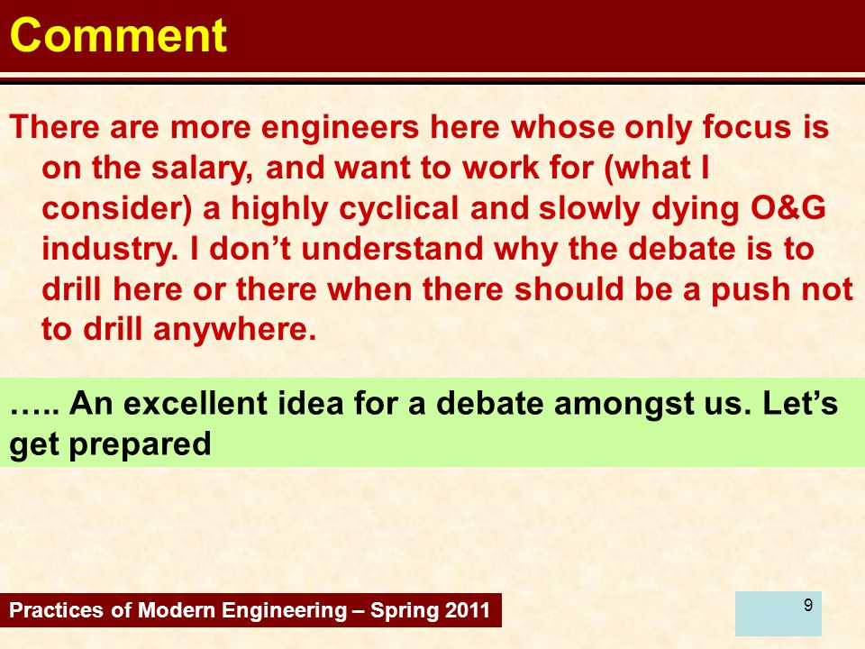 10 Comment The purpose of groups presenting is to explore modern engineering, but it could be nice if we could explore this more and talk about it in class Practices of Modern Engineering – Spring 2011 The groups select the topics.