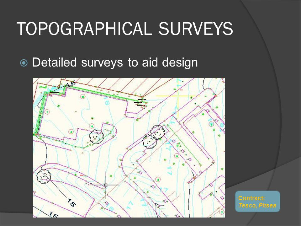 TOPOGRAPHICAL SURVEYS  Detailed surveys to aid design Contract: Tesco, Pitsea