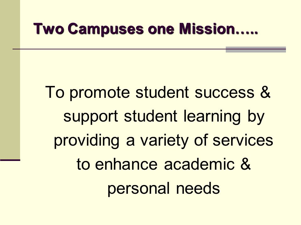 Two Campuses one Mission…..