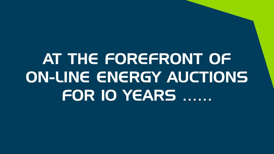 AT THE FOREFRONT OF ON-LINE ENERGY AUCTIONS FOR 10 YEARS ……