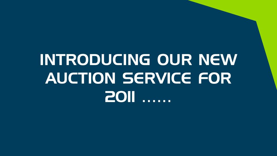 INTRODUCING OUR NEW AUCTION SERVICE FOR 2011 ……