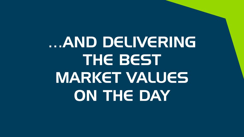 …AND DELIVERING THE BEST MARKET VALUES ON THE DAY